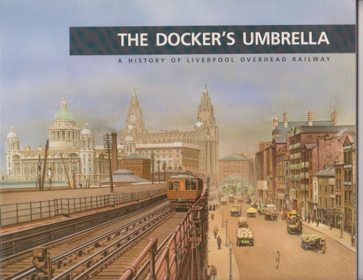 The Docker's Umbrella - A History of Liverpool Overhead Railway